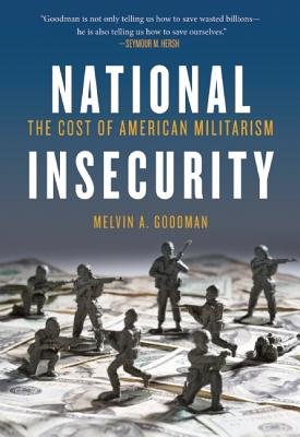 National Insecurity By Goodman, Melvin A.
